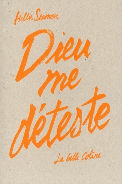 Dieu me déteste - H. SeamonLa belle colère, 2014 - Prix : 19€ISBN : 9782843377327