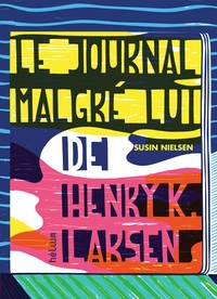 Le journal malgré lui de Henry K. LarsenSusin NielsenHelium, 2013 - Prix : 14,90€ISBN : 978-2-330-02249-5