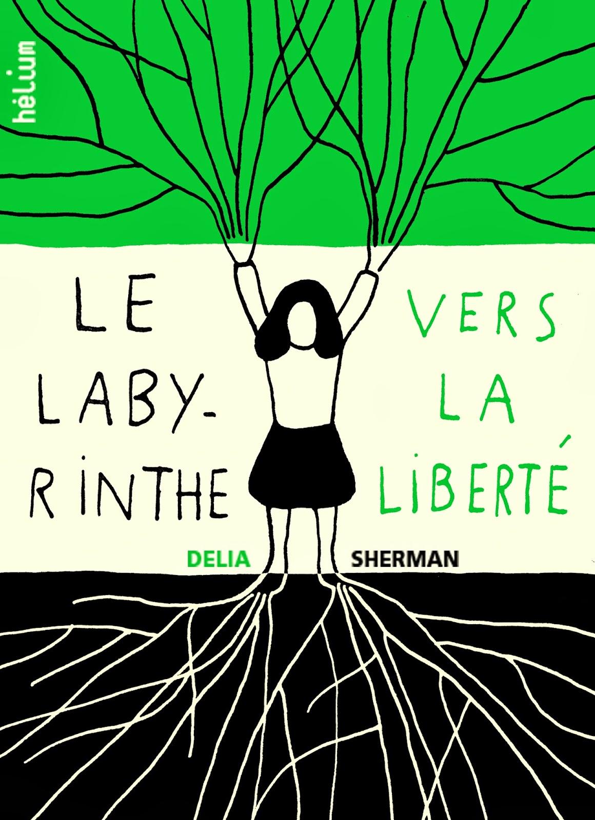 Le labyrinthe vers la liberté  - Dehlia ShermanHelium, 2014 - Prix : 14,50€ ISBN : 978-2-330-03054-4
