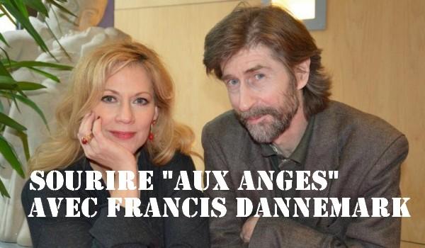 Sourire «Aux anges» avec Francis Dannemark