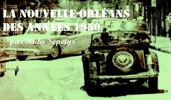 La Nouvelle-Orléans des années 1950 par Ruta Sepetys