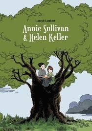 Annie Sullivan et Helen Keller  Joseph LambertEd. Ça et Là, 2013  - Prix : 22€ISBN : 978-2-916207-91-9