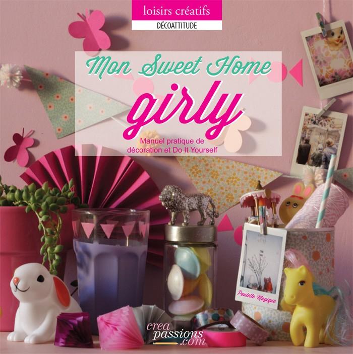 Mon sweet home girly : manuel pratique de décoration et Do It YourselfPoulette MagiqueCréapassions, 2014 - Prix : 16,90€ISBN : 978-2-8141-0204-0