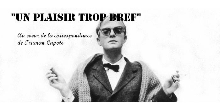 «Un plaisir trop bref» : au coeur de la correspondance de Truman Capote