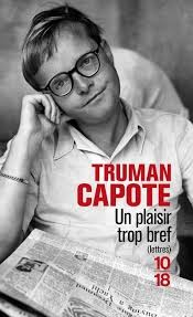Un plaisir trop bref (lettres)T. Capote 10/18, 2014 - Prix : 9,10€ ISBN : 978-2-264-06354-0