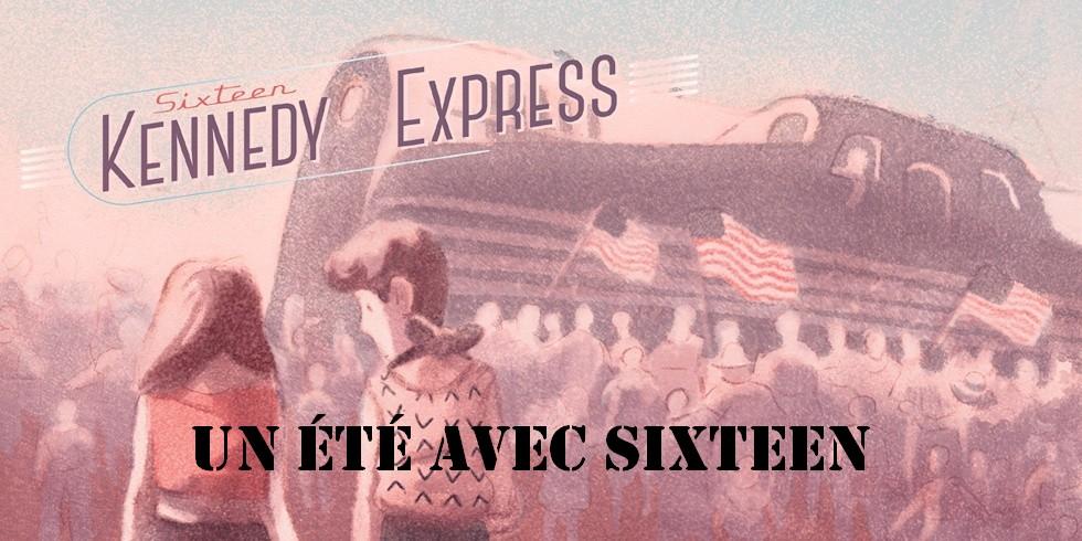 Embarquement immédiat pour 1968 avec «Sixteen Kennedy Express»