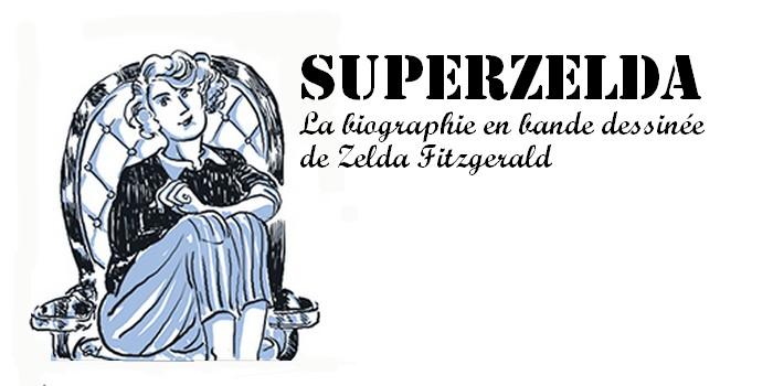 «SuperZelda» : la biographie en bande dessinée de Zelda Fitzgerald