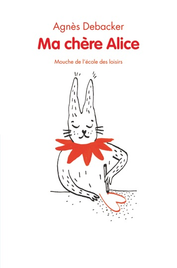 Ma chère Alice - Agnès DebackerL'école des loisirs, 2013 - Prix : 8,50€ISBN : 978-2-211-21410-0