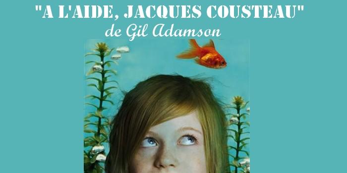 «A l'aide, Jacques Cousteau» de Gil Adamson : immersion dans une famille excentrique