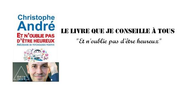 """Le livre que je conseille à tous #2 : """"Et n'oublie pas d'être heureux"""" de Christophe André"""