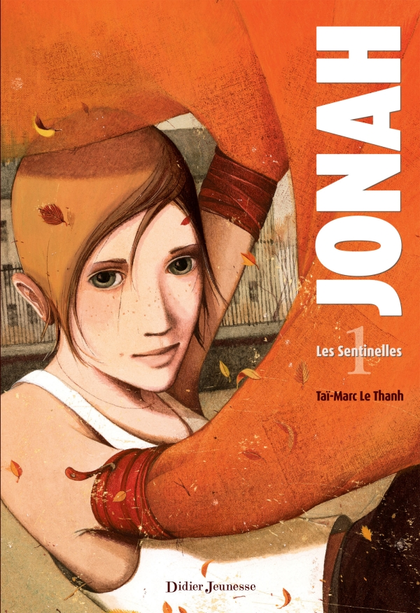 Jonah, t.1 : les sentinellesTaï-Marc Le ThanDidier jeunesse, 2013 - Prix : 16€ISBN : 978-2-278-05929-4