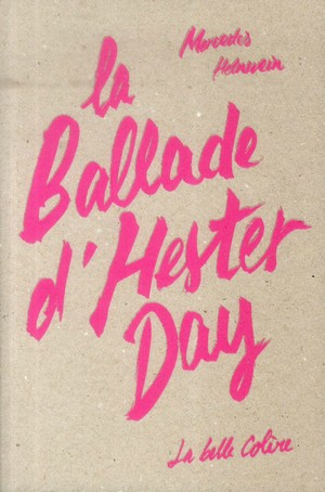 La ballade d'Hester Day -Mercedes HelnweinLa belle colère, 2014 - Prix : 20€ISBN : 978-2-8433-7720-4