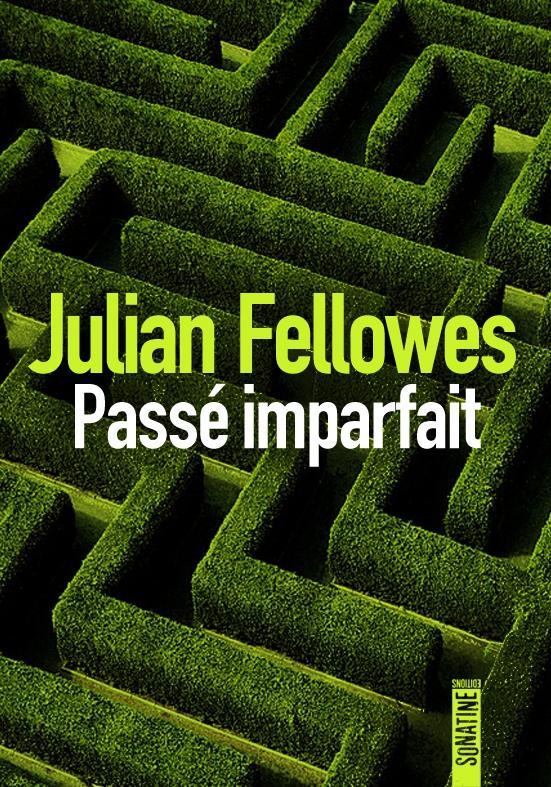 Passé imparfait - Julian FellowesSonatine, 2014 - Prix : 22€ISBN : 978-2-35584-245-0
