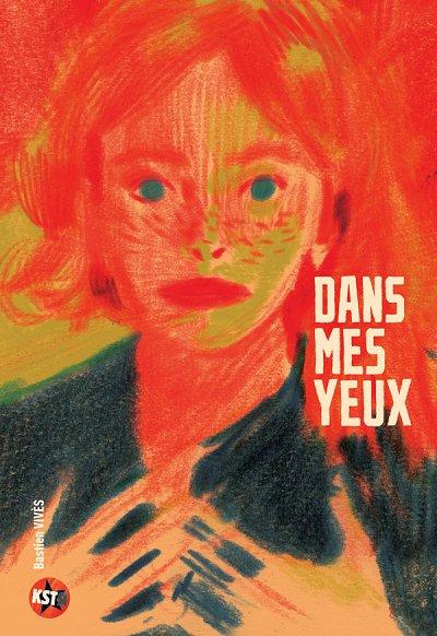 Dans mes yeux - Bastien VivèsCasterman, 2009 - Prix : 16€ISBN : 978-2-203-02062-7