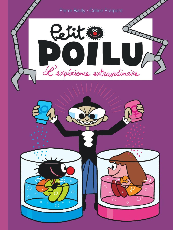 Petit Poilu et l'expérience extraordinaireCéline Fraipont et Pierre Bailly Dupuis, 2014 - Prix : 9,50€ISBN : 978-2-800160894