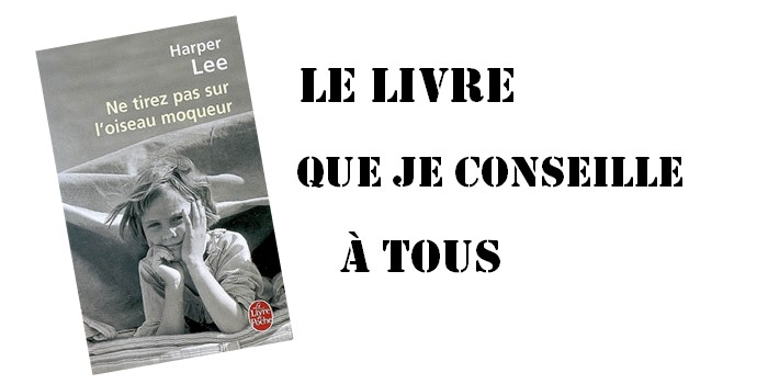 """Le livre que je conseille à tous #5 : """"Ne tirez pas sur l'oiseau moqueur"""" de Harper Lee"""