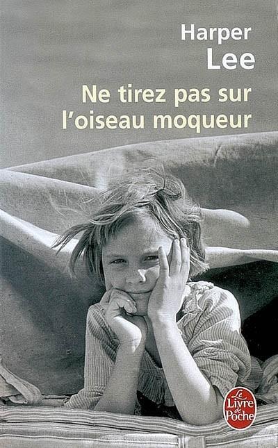 Ne tirez pas sur l'oiseau moqueurHarper LeeLe livre de poche, 2006 - Prix : 6,60€ ISBN : 978-2253115847