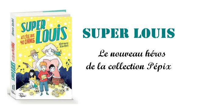"""""""Super Louis et l'île aux 40 crânes"""" : un nouveau (super-)héros chez Pépix !"""