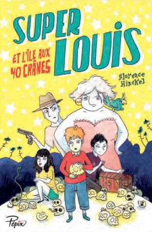 Super Louis et l'île aux 40 crânes Florence Hinckel, ill. de Anne Montel Sarbacane, 2014 - Prix : 9,90€ISBN : 978-2-848-65712-7