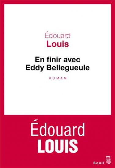 En finir avec Eddy Bellegueule - Edouard LouisSeuil, 2014 - Prix : 17€ISBN : 978-2021117707