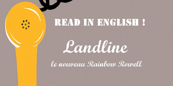 "Read in English : ""Landline"", le nouveau Rainbow Rowell"