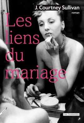 Les liens du mariage -  J. Courtney SullivanRue Fromentin, 2014 - Prix : 23€ISBN : 978-2-919547289
