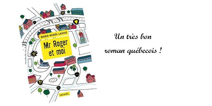 """""""Mr Roger et moi"""" de Marie-Renée Lavoie : un très bon roman québécois !"""