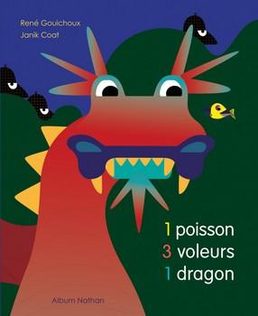 1 poisson, 3 voleurs, 1 dragonRené Gouichaux et Janik CoatNathan, 2014 - Prix : 10€ISBN : 978-2-09-255159-2
