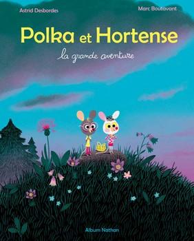 Polka et Hortense : la grande aventureAstrid Debordes et Marc BoutavantNathan, 2014  - Prix : 10€ISBN : 978-2-09-255275-9