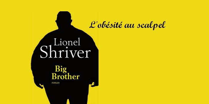"""""""Big Brother"""" : l'obésité sous le scalpel de Lionel Shriver"""