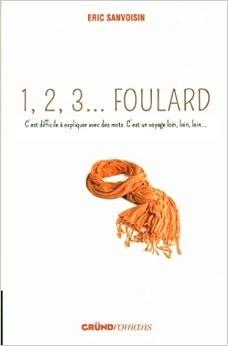 1, 2, 3 ... foulard - Eric SanvoisinGrund, 2014 - Prix : 8,95€ISBN : 978-2324008689