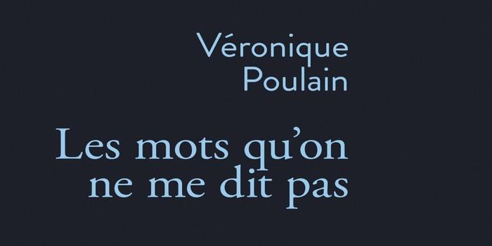 """""""Les mots qu'on ne me dit pas"""" – Véronique Poulain"""