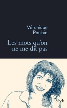 Les mots qu'on ne me dit pasVéronique PoulainStock, 2014 - Prix : 16,50€ ISBN : 978-2234078000
