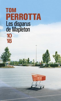 Les disparus de Mapleton - Tom Perrotta10/18, 2015 - Prix : 8,80€ISBN : 978-2264060914