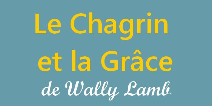 Le chagrin et la grâce – Wally Lamb