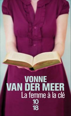 La femme à la clé - Vonne van der Meer10/18,2015 - Prix : 7,50€ISBN : 978-2264063250