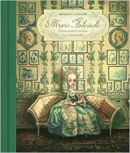 Marie Antoinette : carnet secret d'une reineBenjamin LacombeSoleil, 2014 - Prix : 24,95€ISBN :  2302043170