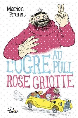 L'ogre au pull rose griotteMarion Brunet ; ill. de Till CharlierSarbacane, 2015 - Prix : 10,90€ISBN: 978-2-848-65767-7