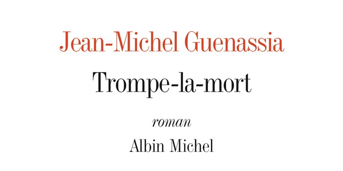 Trompe-la-mort – Jean-Michel Guenassia