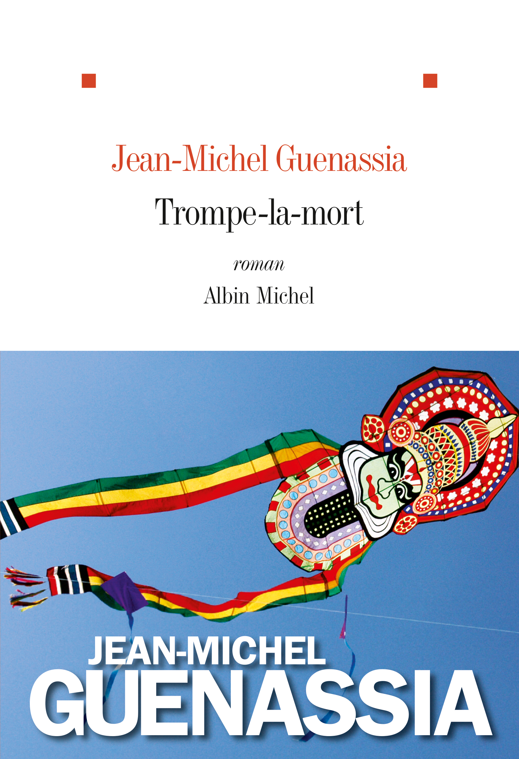Trompe-la-mort - Jean-Michel GuenassiaAlbin Michel, 2015 - Prix : 22€ISBN :  978-2226312464