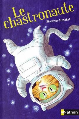 Le chastronauteFlorence Hinckel, illustré par J. PasseronNathan, 2015 - Prix : 5,50€ISBN : 978-2-09-255668-9