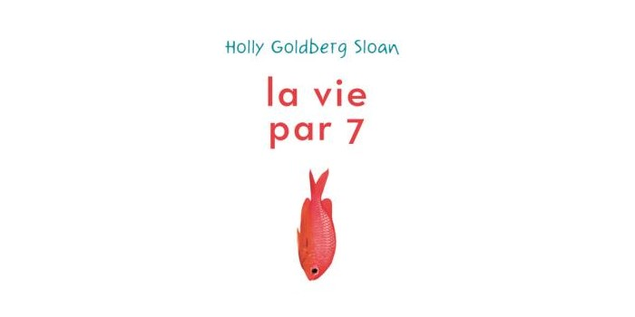 La vie par 7 – Holly Goldberg Sloan