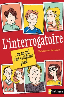 L'interrogatoire ... ou ce qui s'est vraiment passéHubert Ben KemounNathan, 2015 - Prix : 5,50€ISBN : 978-2092555705