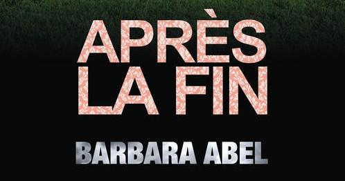Après la fin – Barbara Abel