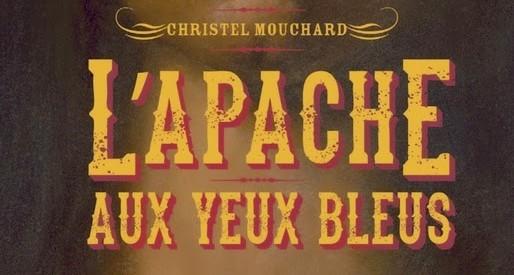 L'Apache aux yeux bleus – Christel Mouchard