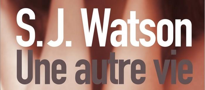 Une autre vie – S.J. Watson