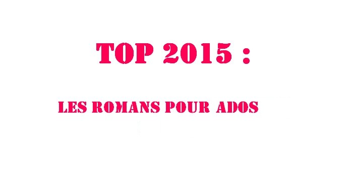 Mon top 2015 : les romans pour ados