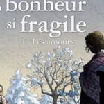 Un bonheur si fragile, tome 4 : les amours – Michel David