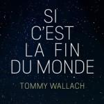 Si c'est la fin du monde – Tommy Wallach