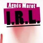 I.R.L. – Agnès Marot